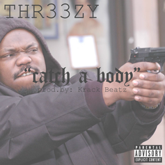 Thr33zy - Catch A Body