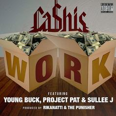 Ca$his - Work Feat. Young Buck, Project Pat & Sullee J