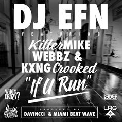 DJ EFN - If U Run Feat. Killer Mike, KXNG CROOKED & Webbz
