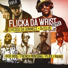 Chedda Da Connect - Flicka Da Wrist (Desert Storm Remix) Feat. Rick Ross, French Montana, Plies & Maino