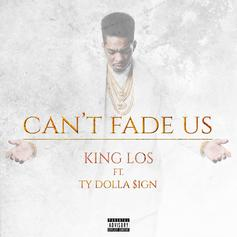 King Los - Can't Fade Us Feat. Ty Dolla $ign (Prod. By DJ Mustard)