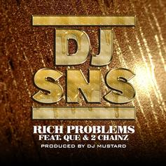 DJ SNS - Rich Problems Feat. Que & 2 Chainz (Prod. By DJ Mustard)