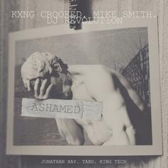 KXNG CROOKED - Ashamed Feat. Mike Smith & DJ Revolution