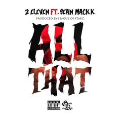 2Eleven - All That Feat. Sean Mack (Prod. By League Of Starz)