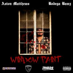 A$ton Matthews - Window Paint Feat. Bodega BAMZ