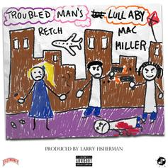 RetcH - Troubled Man's Lullaby Feat. Mac Miller (Prod. By Larry Fisherman)