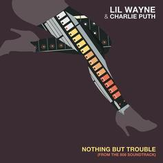 Lil Wayne & Charlie Puth - Nothing But Trouble
