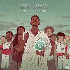 Hurt Everybody - Social Network Feat. Mick Jenkins