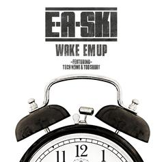 E-A-Ski - Wake 'Em Up Feat. Tech N9ne & Too Short