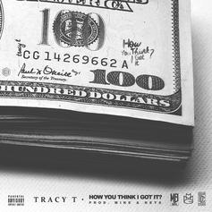 Tracy T - How You Think I Got It