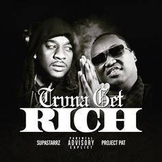Supastarrz - Tryna Get Rich Feat. Project Pat