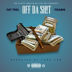FAT TREL - Off Da Sh!t Feat. Foams