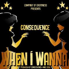 Consequence - When I Wanna