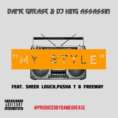 Dame Grease & DJ King Assassin - My Style Feat. Sheek Louch, Pusha T & Freeway