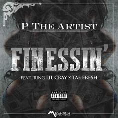 P The Artist - Finessin Feat. Lil Cray & Tae Fresh
