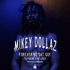 Mikey Dollaz - Forever Be Dat Guy Feat. King Louie