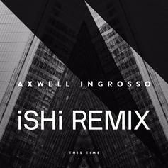 Axwell Λ Ingrosso - This Time (iSHi Remix) Feat. Pusha T