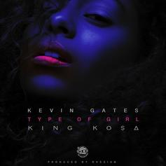 King Ko$a & Kevin Gates - Type Of Girl