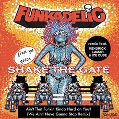 Funkadelic - Ain't That Funkin' Kinda Hard On You? (Remix) Feat. Kendrick Lamar & Ice Cube