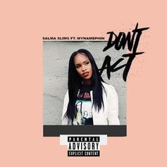 Salma Slims - Don't Act Feat. MyNamePhin (Prod. By Murda Beatz)