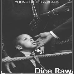 Dice Raw - Young Gifted & Black