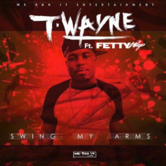 T-Wayne - Swing My Arms (Remix) Feat. Fetty Wap
