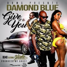 Damond Blue - Give It To You (Remix) Feat. Wale