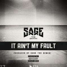 Sage The Gemini - It Ain't My Fault