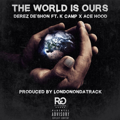 Derez De'Shon - World Is Ours Feat. K Camp & Ace Hood (Prod. By London On Da Track)
