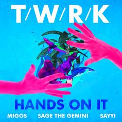 TWRK - Hands On It Feat. Migos, Sage The Gemini & Sayyi