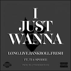 Bankroll Fresh - I Just Wanna Feat. T.I. & Spodee