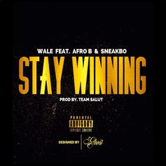 Wale - Stay Winning Feat. Afro B & Sneakbo
