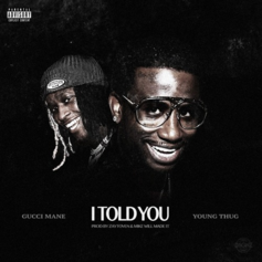 Gucci Mane - I Told You Feat. Young Thug