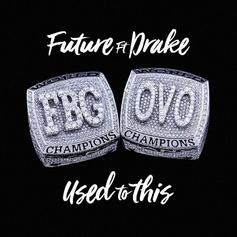 Future - Used To This Feat. Drake (Prod. By Toyko Vanity)
