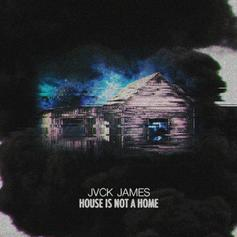 JVCK JAMES - House Is Not A Home