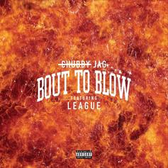 Jag - Bout To Blow Feat. League