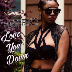 Shonte Renee - Love You Down