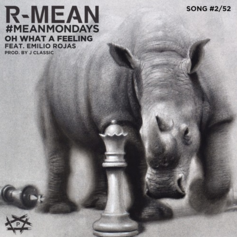 R-Mean - Oh What A Feeling Feat. Emilio Rojas (Prod. By J. Classic)