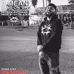 R-Mean - Bang On 'Em Feat. Patrick Antonian & P Knuckle