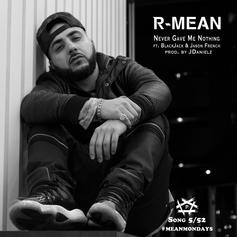 R-Mean - Never Gave Me Nothing Feat. BlackJack & Jason French