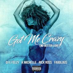 DJ E-Feezy - Got Me Crazy (No Love Better) Feat. K. Michelle, Fabolous & Rick Ross