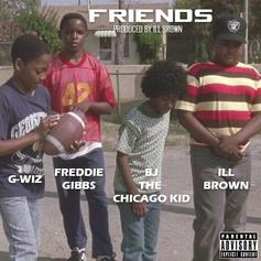 iLL Brown - Friends Feat. Freddie Gibbs, BJ The Chicago Kid & G-Wiz