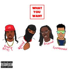 Roger Beat - What You Want Feat. Yung Gleesh, Solbson & iLoveMakonnen