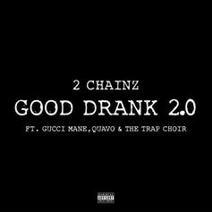 2 Chainz - Good Drank 2.0 Feat. Quavo & Gucci Mane