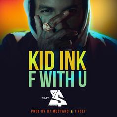 Kid Ink - F With U Feat. Ty Dolla $ign (Prod. By DJ Mustard & J Holt)