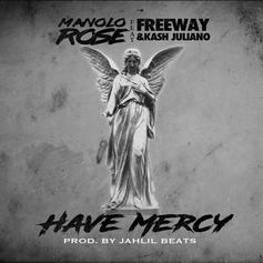 Manolo Rose - Have Mercy Feat. Freeway & Kash Juliano
