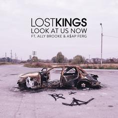 Lost Kings - Look At Us Now Feat. A$AP Ferg & Ally Brooke