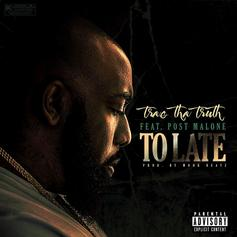Trae Tha Truth - To Late Feat. Post Malone