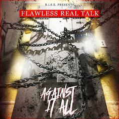 "Stream Flawless Real Talk's ""Against It All"""