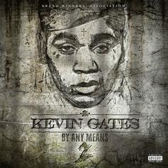 """Kevin Gates Drops Off Sequel To """"By Any Means"""""""